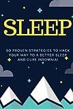 Sleep: 50 Proven Strategies To Hack Your Way To A Better Sleep And Cure Insomnia! (Healthy Sleeping Habits, Sleeping Disorders, Sleep smarter, Healing with Sleep)