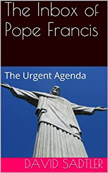 The Inbox of Pope Francis -The Urgent Agenda by [Sadtler, David]