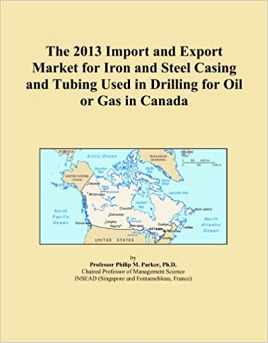 Book The 2013 Import and Export Market for Iron and Steel Casing and Tubing Used in Drilling for Oil or Gas in Canada