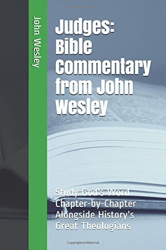 Judges: Bible Commentary from John Wesley: Study God's Word Chapter-by-Chapter Alongside History's Great Theologians