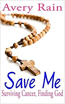 Save Me (My Journey With God In My Fight Against Cancer) by Avery Rain (2014-11-21)