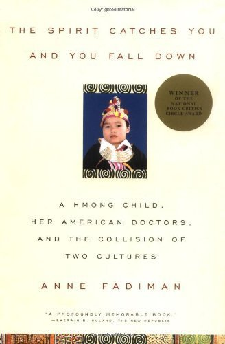 The Spirit Catches You and You Fall Down: A Hmong Child, Her American Doctors, and the Collision of Two Cultures (Ex Libris Confessions Of A Common Reader)