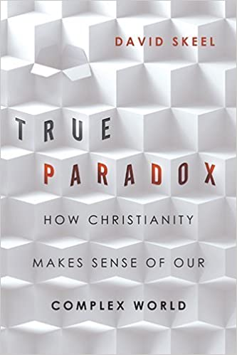 Book True Paradox: How Christianity Makes Sense of Our Complex World by David Skeel (2014-09-28)