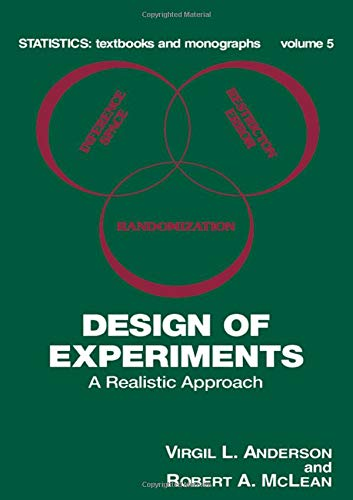 Design of Experiments: A Realistic Approach (Statistics:  A Series of Textbooks and Monographs)