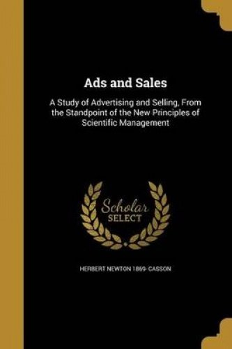 Ads and Sales: A Study of Advertising and Selling, from the Standpoint of the New Principles of Scientific Management pdf