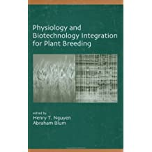 Physiology And Biotechnology Integration For Plant Breeding (Books in Soils, Plants, and the Environment Book 100)
