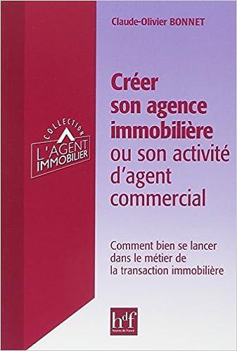immobiliere ou son activité d\u0027agent commercial  Comment bien se lancer  dans le métier de la transaction immobilière , Claude,Olivier Bonnet ,  Livres
