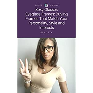 Sexy Glasses: Eyeglass Frames: Buying Frames That Match Your Personality, Style and Interests