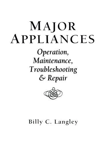 Major Appliances: Operation, Maintenance, Troubleshooting And Repair