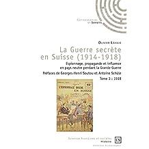La Guerre secrète en Suisse (1914-1918) - Tome 3: Espionnage, propagande et influence en pays neutre pendant la Grande Guerre (Arcana Imperii) (French Edition)