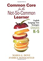 Common Core for the Not-So-Common Learner, Grades K-5: English Language Arts Strategies
