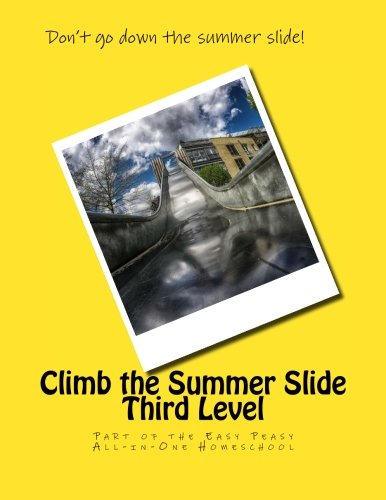 Climb the Summer Slide Third Level: Part of the Easy Peasy All-in-One Homeschool (Volume 3)