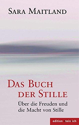 Das Buch der Stille: Über die Freuden und die Macht von Stille