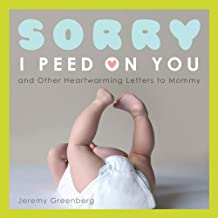 Sorry I Peed on You (and Other Heartwarming Letters to Mommy) by Jeremy Greenberg (2011-03-22)