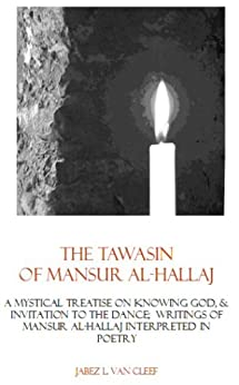 The Tawasin of Mansur al-Hallaj: A Mystical Sufi Treatise Interpreted in Poetry (Voices of World Religions) by [Jabez L. Van Cleef]