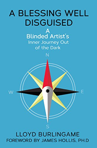 A Blessing Well Disguised: A Blinded Artist's Inner Journey Out Of The Dark