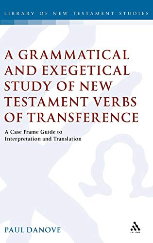 Grammatical Guide - A Grammatical and Exegetical Study of New Testament Verbs of Transference: A Case Frame Guide to Interpretation and Translation (The Library of New Testament Studies)