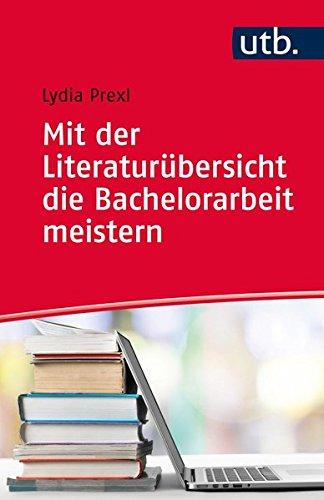 Mit der Literaturübersicht die Bachelorarbeit meistern: für Wirtschafts- und Sozialwissenschaften Taschenbuch – 21. November 2016 Lydia Prexl UTB GmbH 3825245497 Briefe