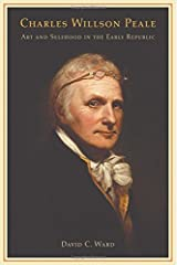 Charles Willson Peale: Art and Selfhood in the Early Republic by David C. Ward (2004-08-03) Hardcover