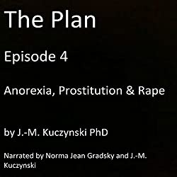 The Plan Episode 4: Anorexia, Prostitution, Rape