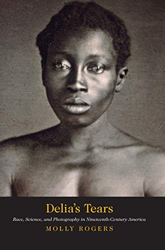 - Delia's Tears: Race, Science, and Photography in Nineteenth-Century America