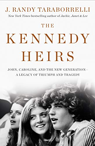 The Kennedy Heirs: John, Caroline, and the New Generation - A Legacy of Triumph and Tragedy