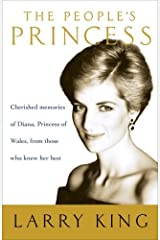The People's Princess: Cherished Memories of Diana, Princess of Wales, From Those Who Knew Her Best Kindle Edition