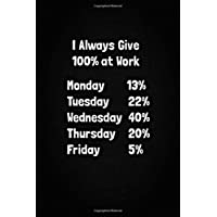 I Always Give 100% at Work: Best Gag and Funny Gift, Notebook, Journal, Diary (110 Pages, Blank, 6 x 9) (Awesome Notebooks)