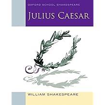 Julius Caesar (2010 edition): Oxford School Shakespeare (Oxford School Shakespeare Series)