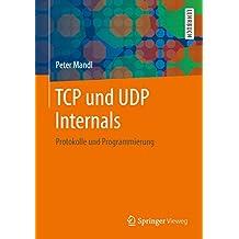 TCP und UDP Internals: Protokolle und Programmierung (German Edition)
