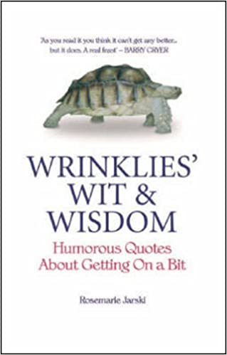 Wrinklies Wit Wisdom Humorous Quotes From The Elderly Rosemarie