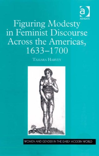 Figuring Modesty in Feminist Discourse Across the Americas, 1633-1700 (Women and Gender in the Early Modern World)