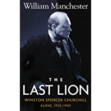 The Last Lion: Volume 2: Winston Spencer Churchill: Alone, 1932-1940