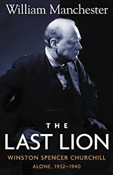 The Last Lion: Volume 2: Winston Spencer Churchill: Alone, 1932-1940 by [Manchester, William]