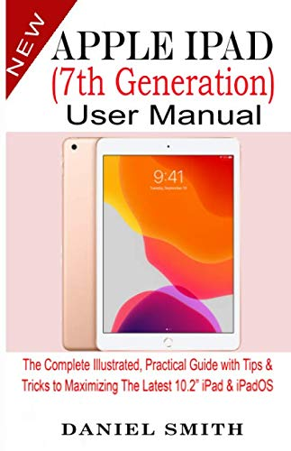Apple iPad  (7th Generation) User Manual: The Complete Illustrated, Practical Guide with Tips & Tricks to Maximizing the latest 10.2