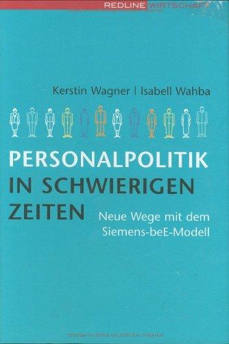 Personalpolitik in schwierigen Zeiten. Neue Wege mit dem Siemens-beE-Modell