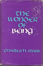 The Wonder of Being by Charles Habib Malik