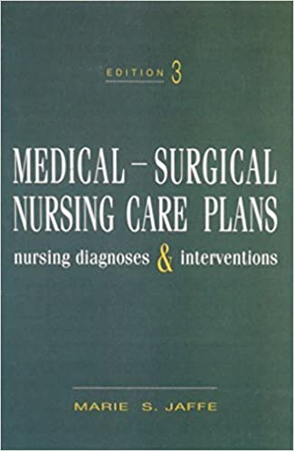Medical-Surgical Nursing Care Plans: Nursing Diagnoses and Interventions (3rd Edition) 3rd Edition by Jaffe, Marie S. (1995)