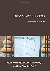 30 Day GMAT Success: How I Scored 780 on GMAT in 30 Days... and How You Can Too!