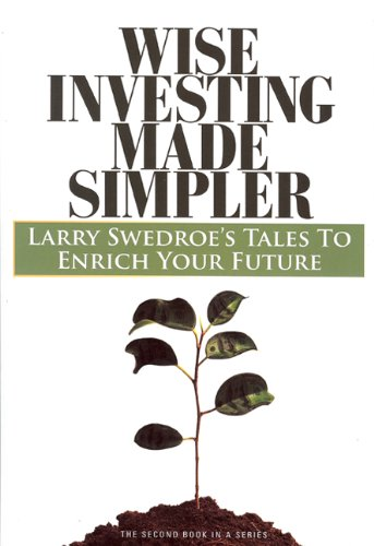 Wise Investing Made Simpler: Larry Swedroe's Tales to Enrich Your Future (Second in a series) (The Focus Investor Series)