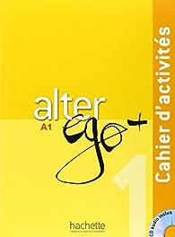 Alter Ego + 1 : Cahier d'activités + CD Audio par Annie Berthet