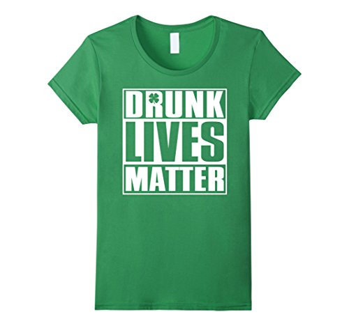 For Shirts Women Day St Patricks (Women's Drunk Lives Matter - Saint Patrick Day Shirt Medium)