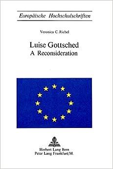 Luise Gottsched: A Reconsideration (Europaeische Hochschulschriften / European University Studie)