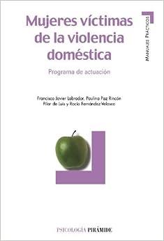 Book Mujeres Victimas De La Violencia Domestica: Programa De Actuacion by Francisco Javier Labrador (2004-01-06)