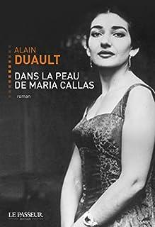 Dans la peau de Maria Callas : roman