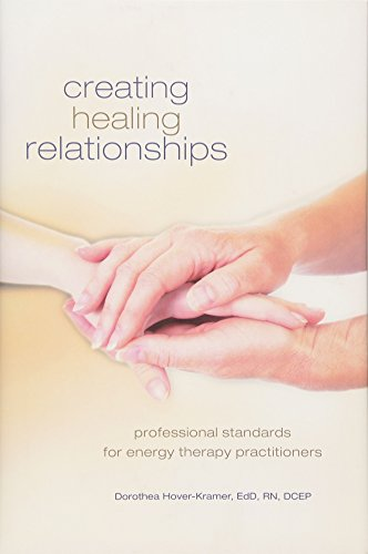 Creating Healing Relationships: Professional Standards for Energy Therapy Practitioners