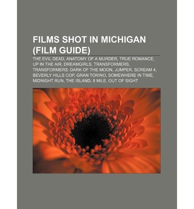 { [ FILMS SHOT IN MICHIGAN (FILM GUIDE): THE EVIL DEAD, ANATOMY OF A MURDER, TRUE ROMANCE, UP IN THE AIR, DREAMGIRLS, TRANSFORMERS ] } Source Wikipedia ( AUTHOR ) Sep-01-2011 Paperback