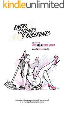 ENTRE TACONES Y BIBERONES: Las Historias de #MiVidaDoméstica (Spanish Edition)
