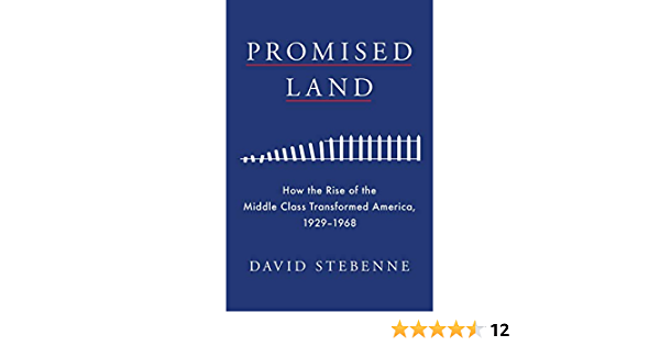 Promised Land How The Rise Of The Middle Class Transformed America 1929 1968 Stebenne David 9781982102708 Amazon Com Books