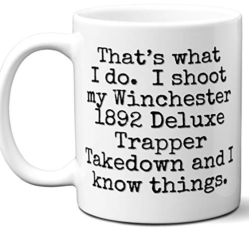 (Gun Gifts For Men, Women. Winchester 1892 Deluxe Trapper Takedown That's What I Do Coffee Mug, Cup. Gun Accessories For Rifle, Carbine, Lover, Fan. Scope, Mag, Magazine, Bag, Sling, Cleaning,)